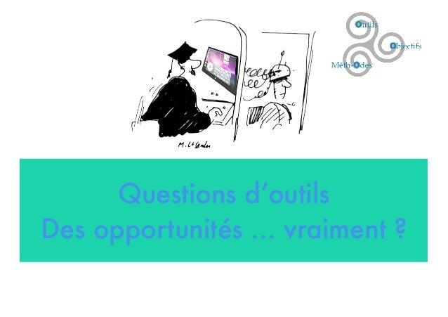Questions d'outils Des opportunités ... vraiment ?