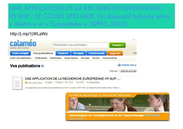 UNE APPLICATION DE LA RECHERCHE EUROPEENNE HY-SUP : LE COURS LPSY1408. Un dispositif hybride entre « Métro » et « Ecosystè...