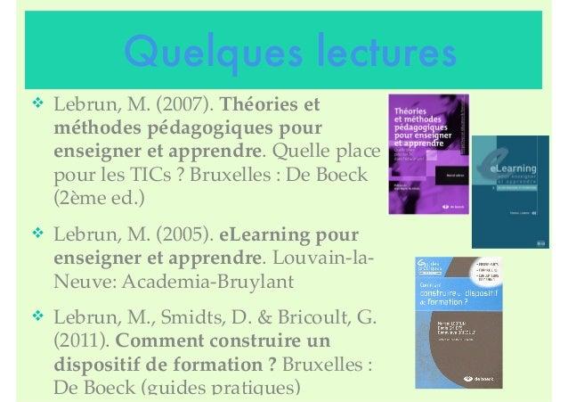Quelques lectures v Lebrun, M. (2007). Théories et méthodes pédagogiques pour enseigner et apprendre. Quelle place pour l...