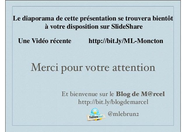 Merci pour votre attention Et bienvenue sur le Blog de M@rcel http://bit.ly/blogdemarcel @mlebrun2 Le diaporama de cette p...