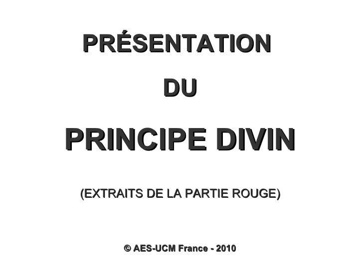 PRÉSENTATION  DU PRINCIPE DIVIN (EXTRAITS DE LA PARTIE ROUGE) ©  AES-UCM France - 2010