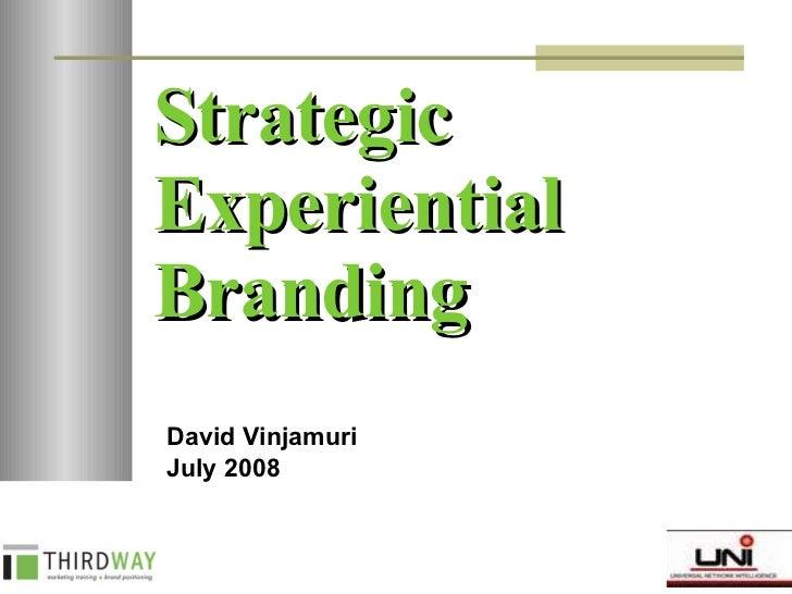 Strategic Experiential Branding David Vinjamuri July 2008