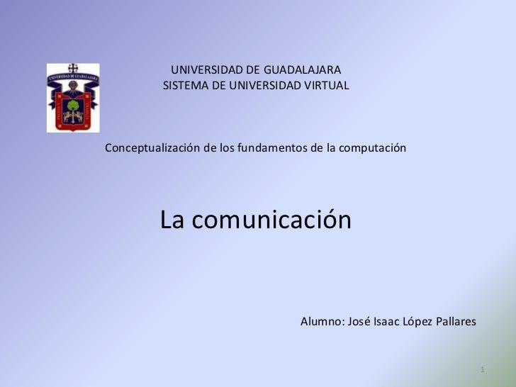UNIVERSIDAD DE GUADALAJARA          SISTEMA DE UNIVERSIDAD VIRTUALConceptualización de los fundamentos de la computación  ...
