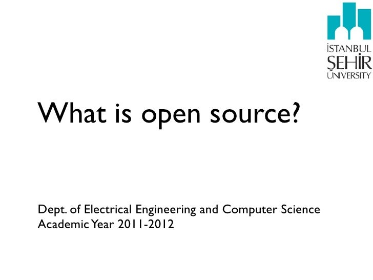 What is open source?Dept. of Electrical Engineering and Computer ScienceAcademic Year 2011-2012