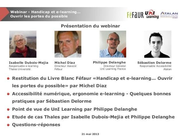 Webinar - Handicap et e-learning…Ouvrir les portes du possible21 mai 2013Présentation du webinarRestitution du Livre Blanc...