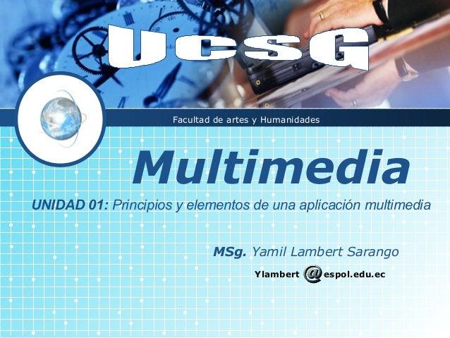 Facultad de artes y Humanidades               MultimediaUNIDAD 01: Principios y elementos de una aplicación multimedia    ...