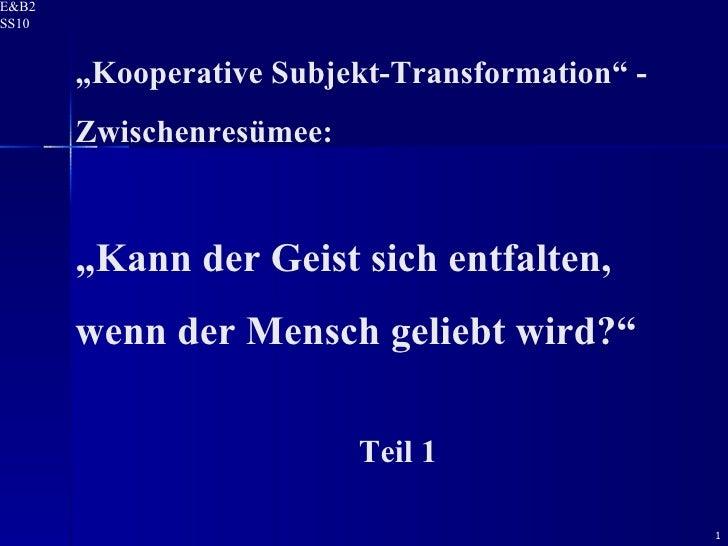 """"""" Kooperative Subjekt-Transformation"""" -  Zwischenresümee: """" Kann der Geist sich entfalten,  wenn der Mensch geliebt wird?""""..."""