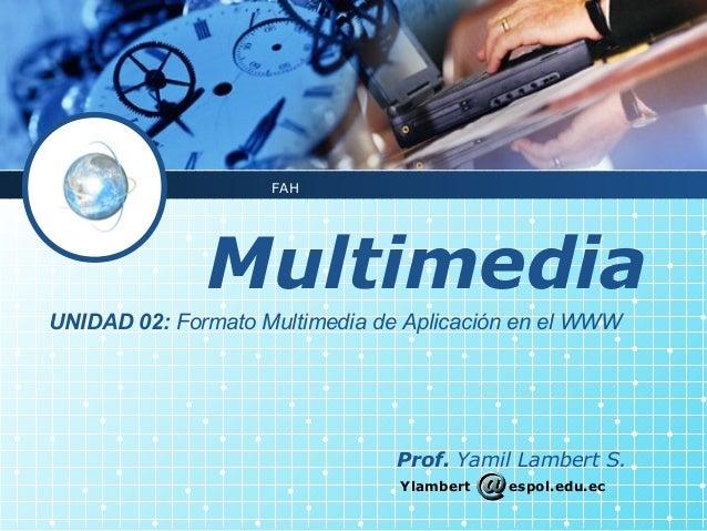 FAH              MultimediaUNIDAD 02: Formato Multimedia de Aplicación en el WWW                                Prof. Yami...
