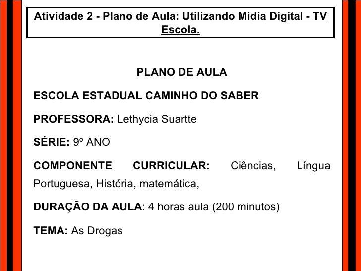 Atividade 2 - Plano de Aula: Utilizando Mídia Digital - TV Escola. PLANO DE AULA ESCOLA ESTADUAL CAMINHO DO SABER PROFESSO...