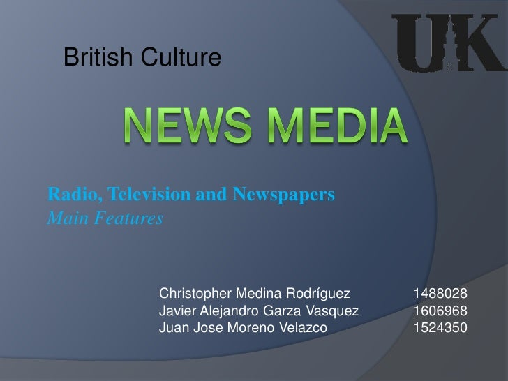 British CultureRadio, Television and NewspapersMain Features            Christopher Medina Rodríguez     1488028          ...