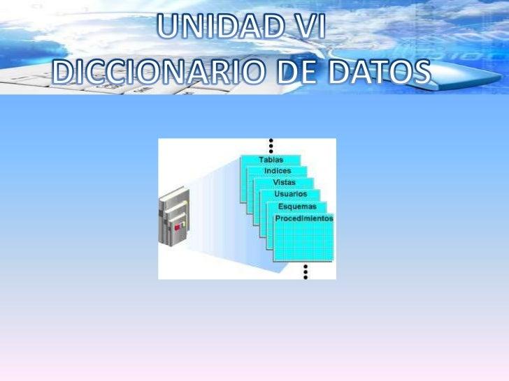  El diccionario de datos es una lista organizada de todos los datos pertinentesal sistema, con un conjunto de definicione...