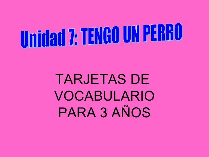 Unidad 7: TENGO UN PERRO TARJETAS DE  VOCABULARIO PARA 3 AÑOS