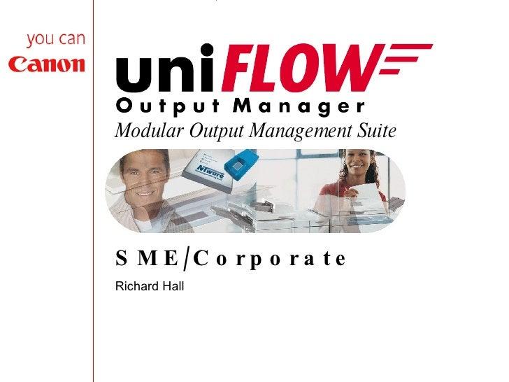 Modular Output Management Suite SME/Corporate Richard Hall