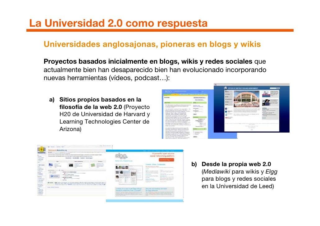 La Universidad 2.0 como respuesta   Universidades anglosajonas, pioneras en blogs y wikis    Proyectos basados inicialment...