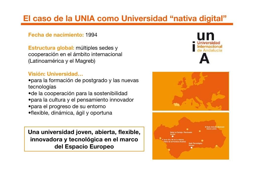 """El caso de la UNIA como Universidad """"nativa digital""""  Fecha de nacimiento: 1994   Estructura global: múltiples sedes y  co..."""
