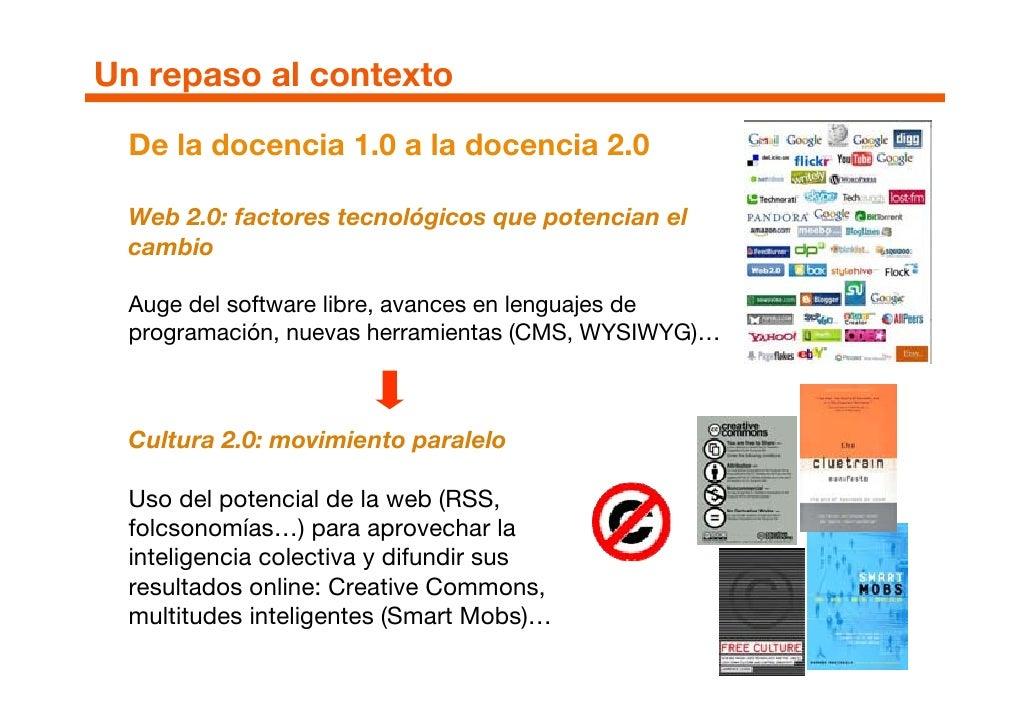 Un repaso al contexto   De la docencia 1.0 a la docencia 2.0    Web 2.0: factores tecnológicos que potencian el   cambio  ...