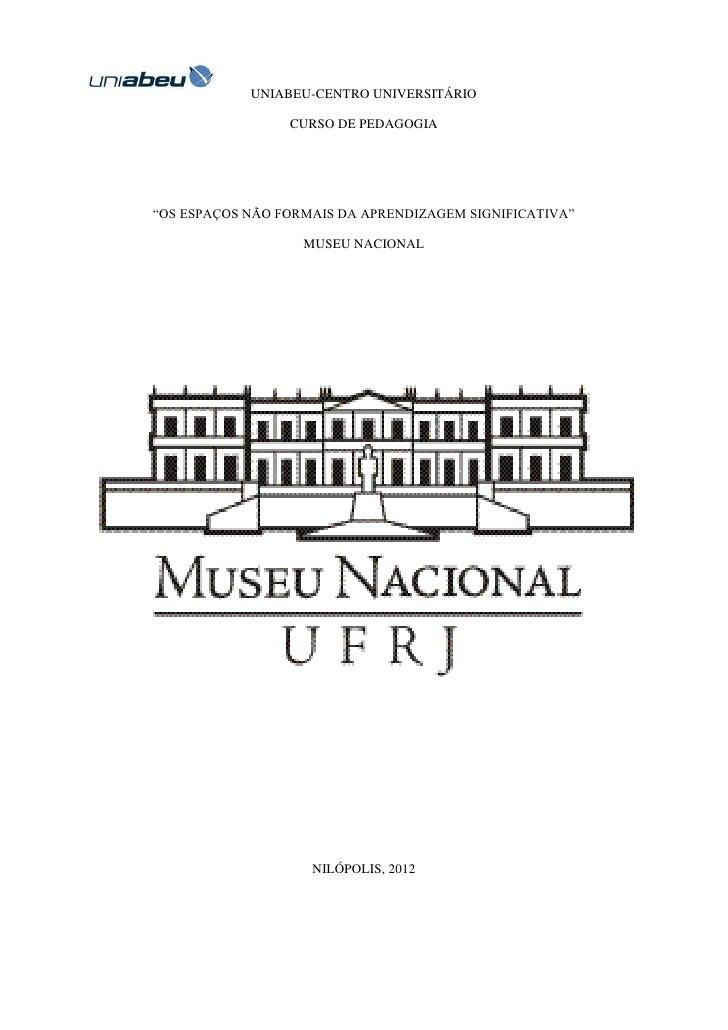 """UNIABEU-CENTRO UNIVERSITÁRIO                 CURSO DE PEDAGOGIA""""OS ESPAÇOS NÃO FORMAIS DA APRENDIZAGEM SIGNIFICATIVA""""     ..."""