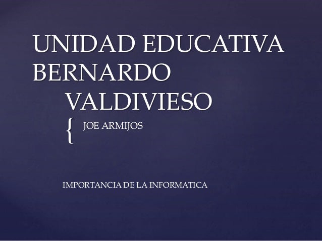 { UNIDAD EDUCATIVA BERNARDO VALDIVIESO JOE ARMIJOS IMPORTANCIA DE LA INFORMATICA