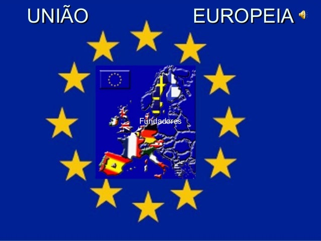 UUNNIIÃÃOO EEUURROOPPEEIIAA  Fundadores