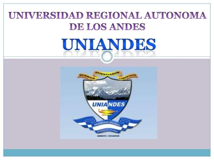 UNIVERSIDAD REGIONAL AUTONOMA<br />DE LOS ANDES<br />UNIANDES<br />