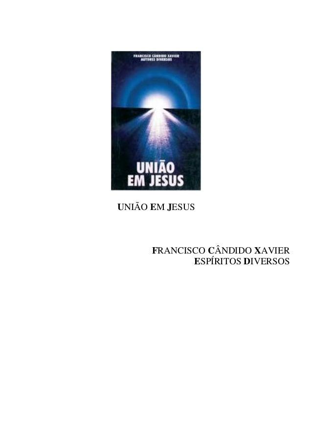 UNIÃO EM JESUS FRANCISCO CÂNDIDO XAVIER ESPÍRITOS DIVERSOS