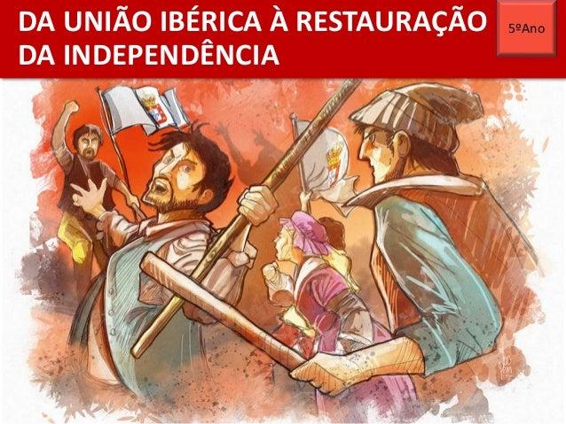 DA UNIÃO IBÉRICA À RESTAURAÇÃO DA INDEPENDÊNCIA 5ºAno