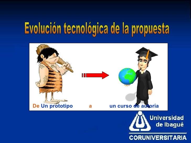 Evolución tecnológica de la propuesta De   Un prototipo   a   un curso de autoría