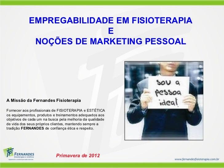 EMPREGABILIDADE EM FISIOTERAPIA                          E             NOÇÕES DE MARKETING PESSOALA Missão da Fernandes Fi...