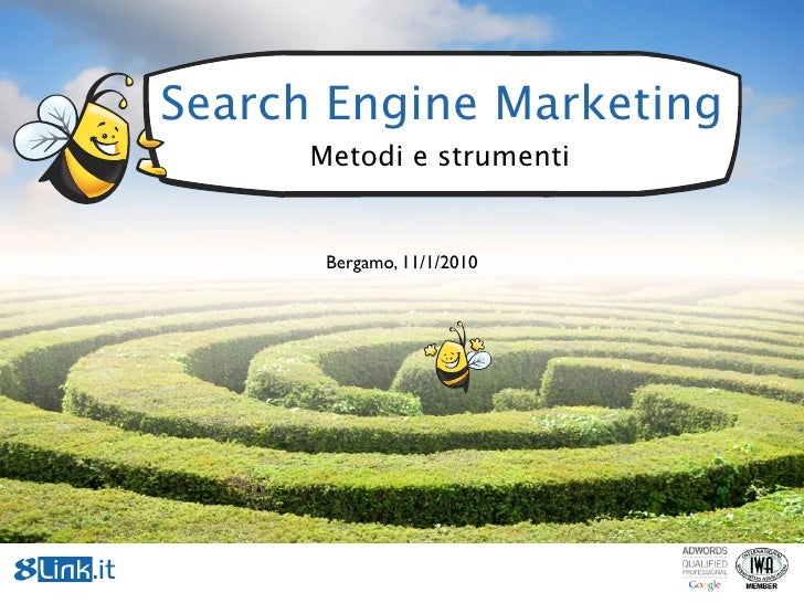 Search Engine Marketing       Metodi e strumenti          Bergamo, 11/1/2010
