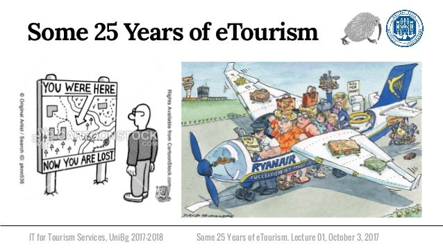 IT for Tourism Services, UniBg 2017-2018 Some 25 Years of eTourism. Lecture 01, October 3, 2017 Some 25 Years of eTourism