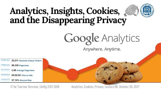 IT for Tourism Services, UniBg 2017-2018 Analytics, Insights, Cookies, and the Disappearing Privacy Analytics, Cookies, Pr...