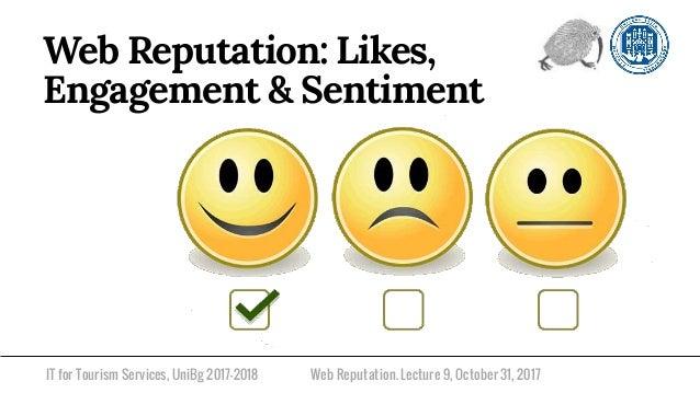 IT for Tourism Services, UniBg 2017-2018 Web Reputation: Likes, Engagement & Sentiment Web Reputation. Lecture 9, October ...