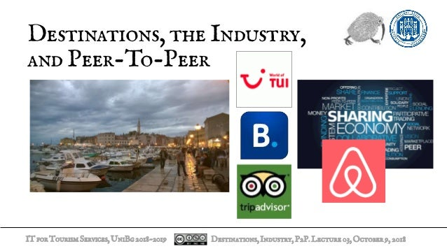 ITforTourismServices,UniBg2018-2019 Destinations, the Industry, and Peer-To-Peer Destinations,Industry,P2P.Lecture03,Octob...