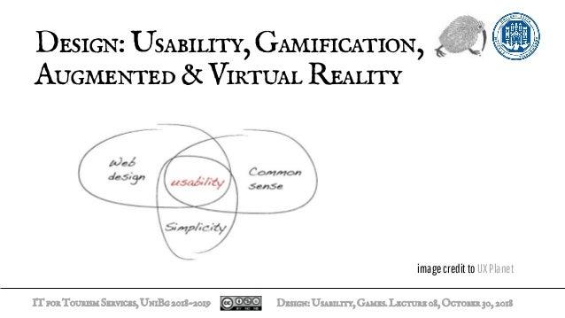 ITforTourismServices,UniBg2018-2019 Design:Usability,Gamification, Augmented&VirtualReality Design:Usability,Games.Lecture...