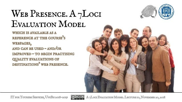ITforTourismServices,UniBg2018-2019 WebPresence.A7Loci EvaluationModel which is available as a reference at the course's w...