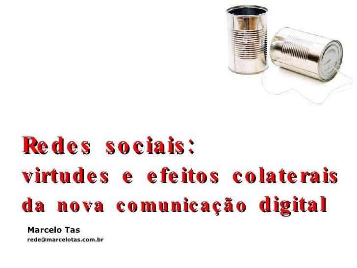 Redes sociais:   virtudes e efeitos colaterais da nova comunicação  digital Marcelo Tas [email_address]