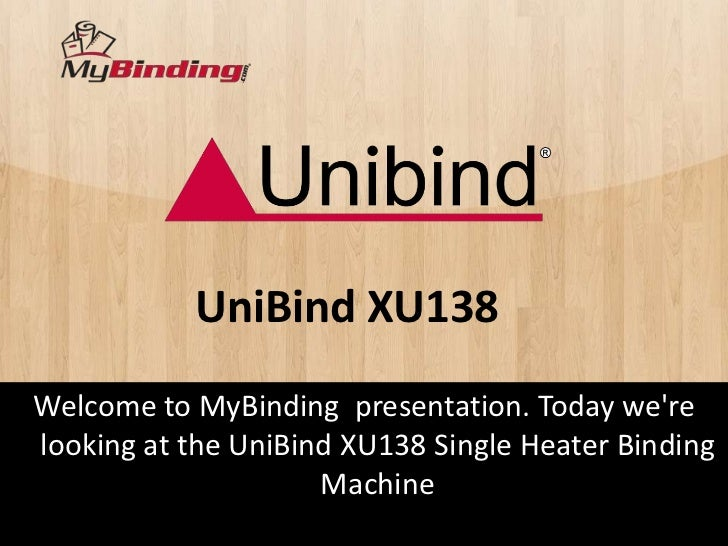 UniBind XU138Welcome to MyBinding presentation. Today werelooking at the UniBind XU138 Single Heater Binding              ...