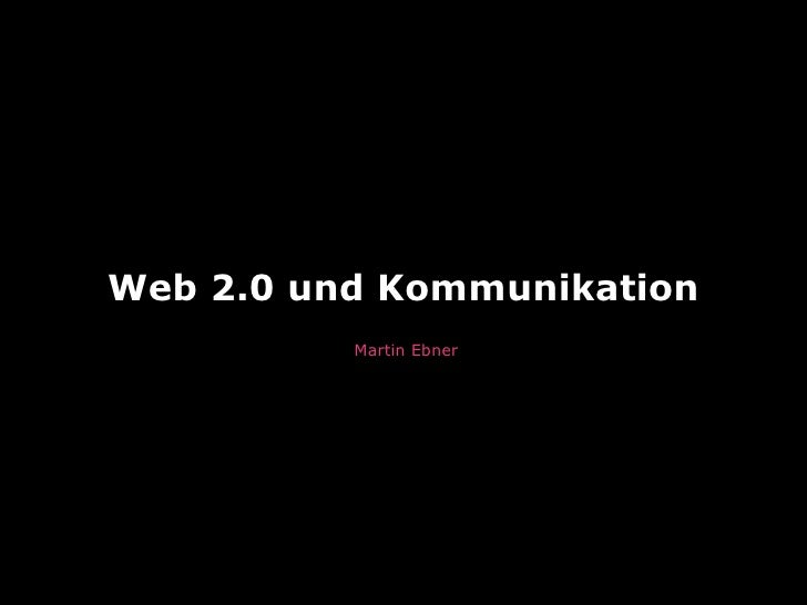 Web 2.0 und Kommunikation           Martin Ebner