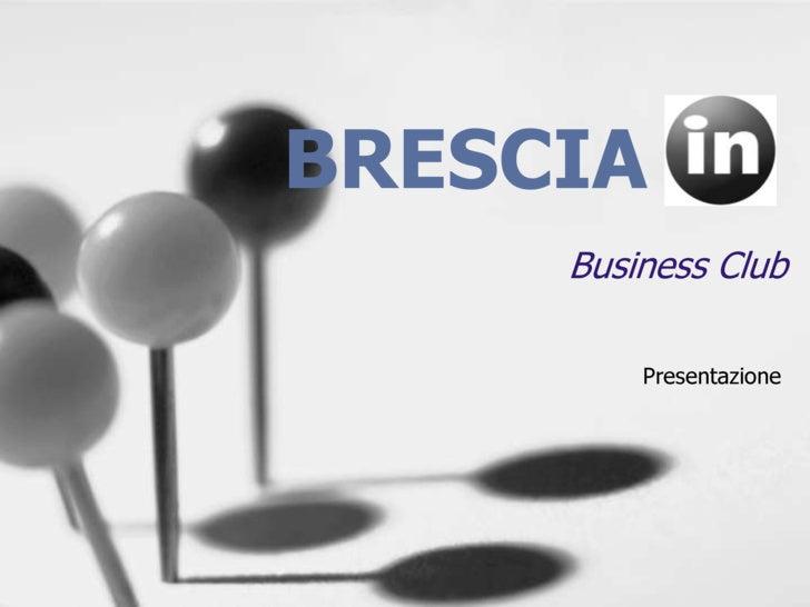 BRESCIA<br />Presentazione<br />Business Club<br />
