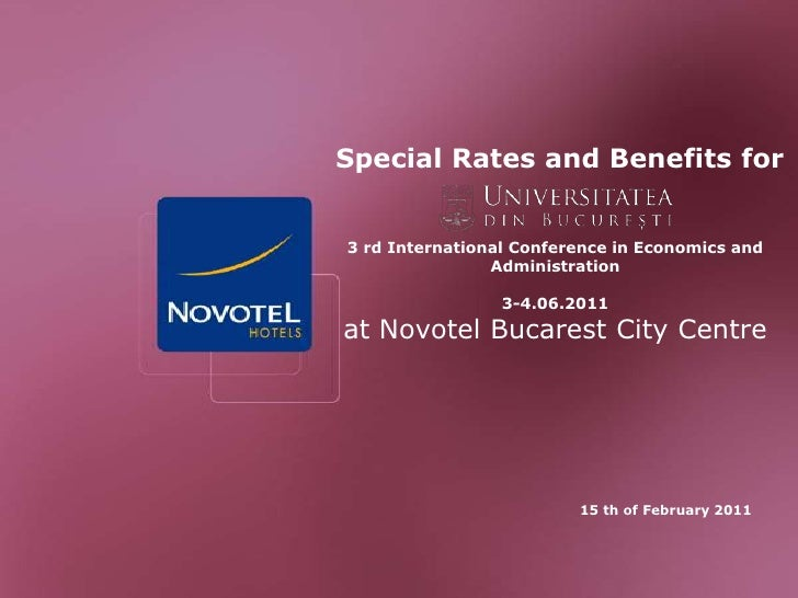 Special Rates and Benefits for3 rd International Conference in Economics and Administration3-4.06.2011at Novotel Bucarest...