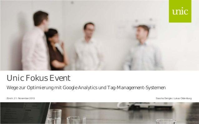 Unic Fokus Event Wege zur Optimierung mit Google Analytics und Tag-Management-Systemen Zürich, 21. November 2013  Sascha D...