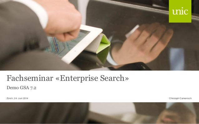 Fachseminar «Enterprise Search» Demo GSA 7.2 Christoph CamenischZürich, 24. Juni 2014