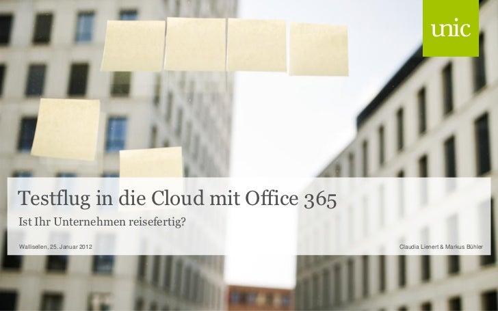 Testflug in die Cloud mit Office 365Ist Ihr Unternehmen reisefertig?Wallisellen, 25. Januar 2012           Claudia Lienert...