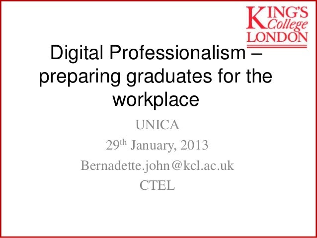 Digital Professionalism –preparing graduates for the         workplace              UNICA        29th January, 2013    Ber...