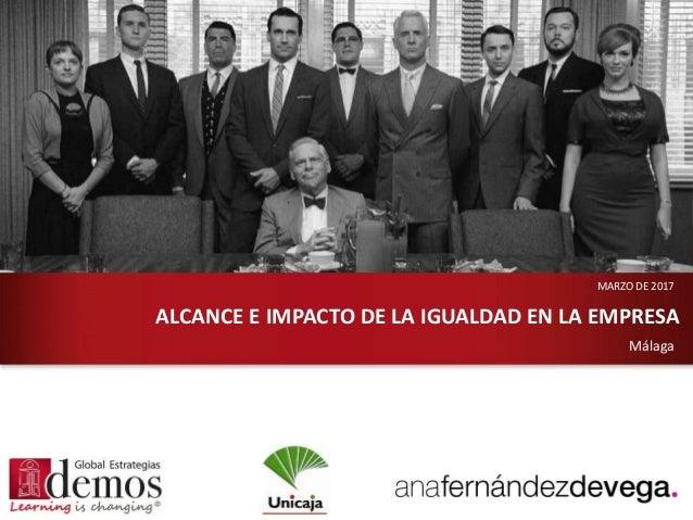 www.globalestrategias.es Málaga ALCANCE E IMPACTO DE LA IGUALDAD EN LA EMPRESA MARZO DE 2017