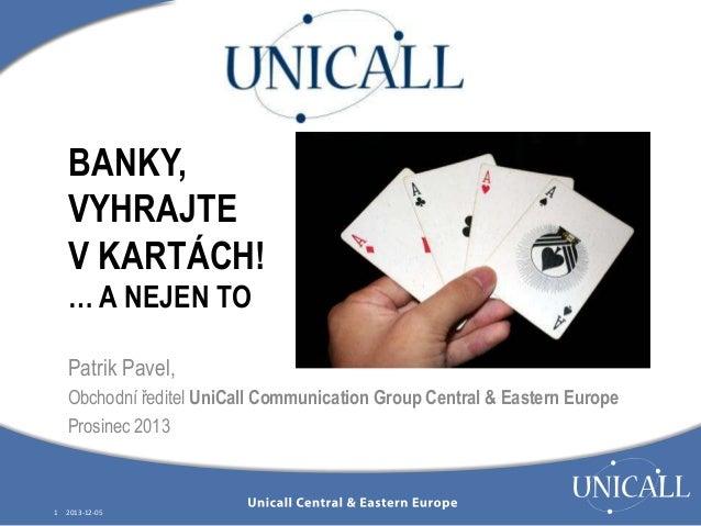 BANKY, VYHRAJTE V KARTÁCH! … A NEJEN TO Patrik Pavel, Obchodní ředitel UniCall Communication Group Central & Eastern Europ...