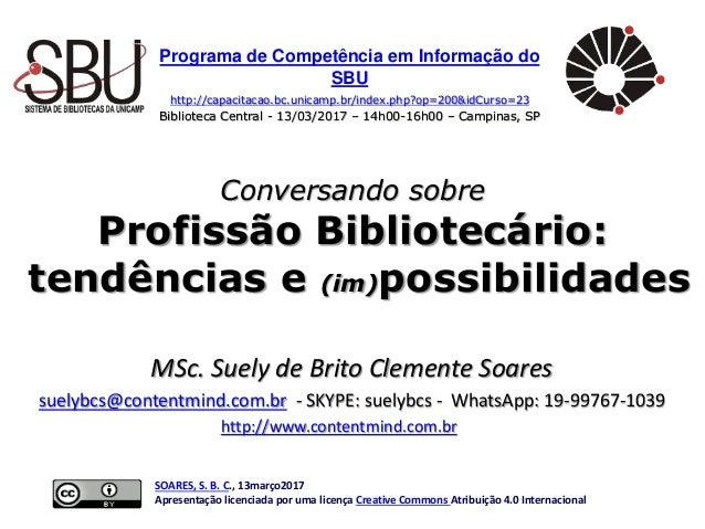 Programa de Competência em Informação do SBU http://capacitacao.bc.unicamp.br/index.php?op=200&idCurso=23 Biblioteca Centr...