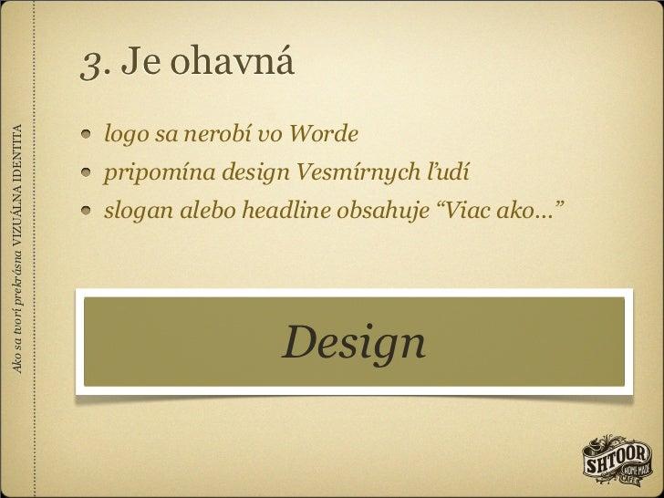 3. Je ohavná                                            logo sa nerobí vo WordeAko sa tvorí prekrásna VIZUÁLNA IDENTITA   ...