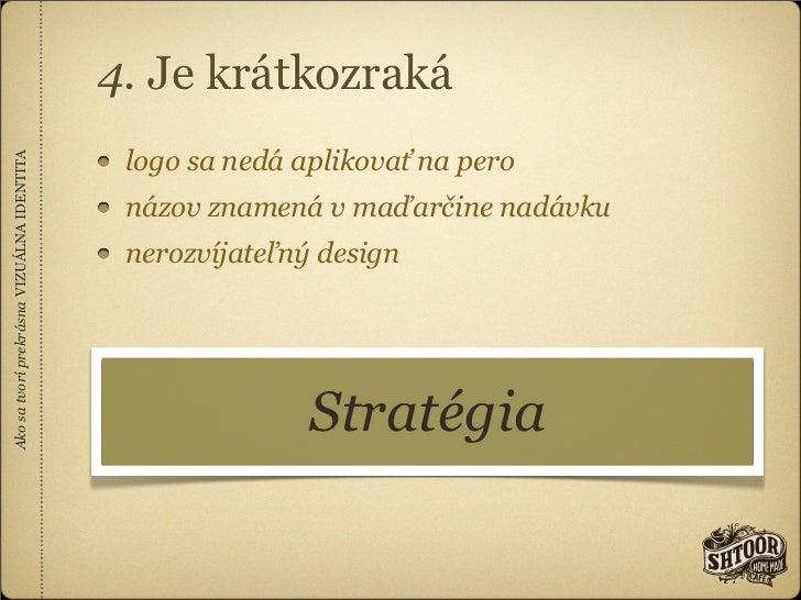 4. Je krátkozraká                                            logo sa nedá aplikovať na peroAko sa tvorí prekrásna VIZUÁLNA...