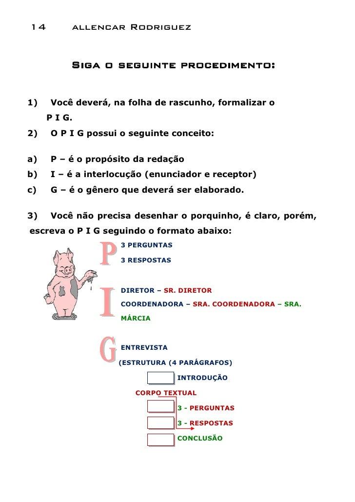 14        allencar Rodriguez          Siga o seguinte procedimento:1)   Você deverá, na folha de rascunho, formalizar o   ...